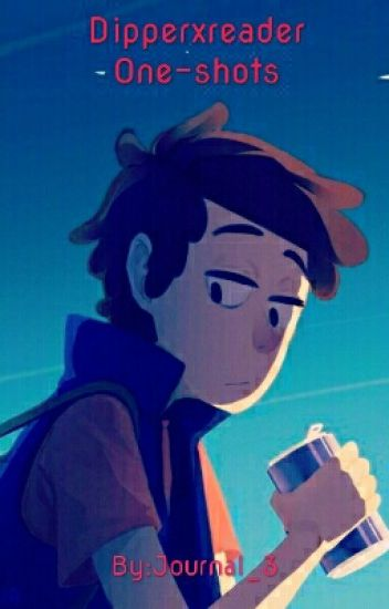 Dipper Pines One-shots [DISCONTINUED]