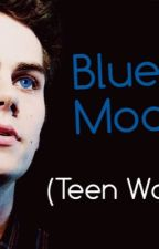 Blue Moon ( Teen Wolf ) by StilinskiWolf10
