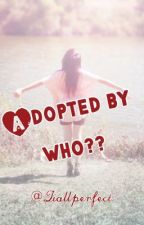 Adopted by who?? by ambaabamba