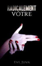 Radicalement Vôtre by Evi_Juva