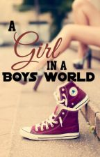 A girl in a boys world by Miss_Trouble_XOX