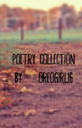 Poetry Collection by OreoGirl16