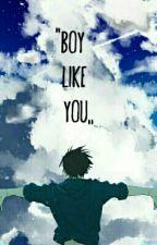 Boy Like You (BxB) by UnHumainQuiCrie