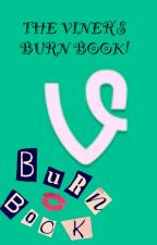 The Viner's Burn Book by RoseGoldBombPop
