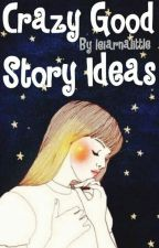 Crazy Good Story Ideas by leiarnalittle