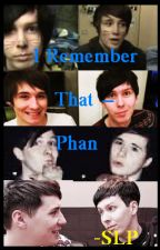 I Remember That - Phan AU (one shot) by SweetLittlePhangirl