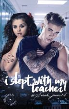 I Slept With My Teacher// A Jelena Series by Sarah_jones14