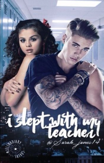 I Slept With My Teacher// A Jelena Series