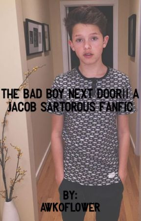 The Bad Boy Next Door A Jacob Sartorius Fanfic Chapter 3