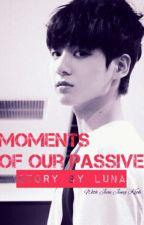 Моменты нашей страсти  by _LUNA_KIM_