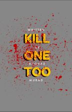 KILL ONE TOO    ✓ by RaghaddMurad