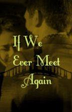If We Ever Meet Again by SaGehooray