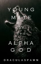 Young Mate Of The Alpha God (UNDER EDITING) by draculaspawn