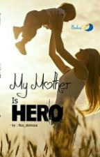 MY MOTHER IS HERO (Sudah Menjadi Novel) by Rex_delmora