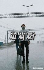 all an act || kim taehyung by ohmyjunhoe