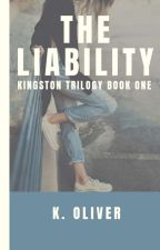 The Liability (Completed) [Under MAJOR Editing] by ohgoditsyou
