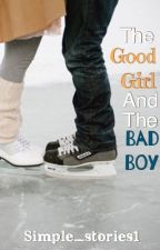 The Good Girl and The Bad Boy {COMPLETED}  by simple_stories1