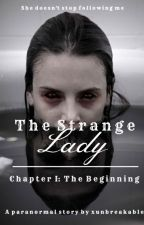 The Strange Lady (Chapter I: The Beginning) by xunbreakable