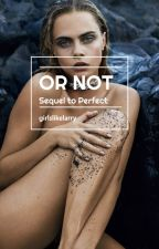 Or Not [n.h] sequel to Perfect by girlslikelarry