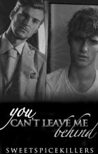 You can't leave me behind [boyxboy] by sweetspicekillers