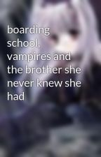 boarding school, vampires and the brother she never knew she had by bloodymoonrose