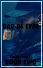 [Bad As Ever || Book 2] by yakawi