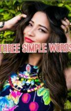 Three simple words by rowbrinaschild