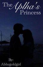 The Alphas Princess  by MaddyVolietEyes