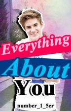 Everything About You (Cole Pendery-IM5 FanFic) by number_1_5er