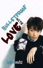 Love with Bulletproof by sabik00812