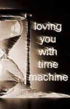 Loving You With Time Machine... by zoolanderzariuszack