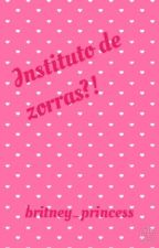Instituto de zorras?! by britney_princess