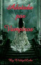 Adotada por Vampiros by T3ddyeLuba