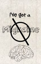 I've Got A Migraine // Rants by CharmFlinch