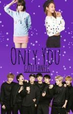 Only You - GOT7 FanFic by Eunnie_
