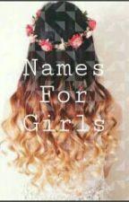Names For Girls by babeitsalwaysjohnson