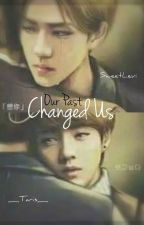 Our Past Changed Us by _Taris_