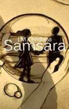 SAMSARA (ON HOLD) by Cendarkna