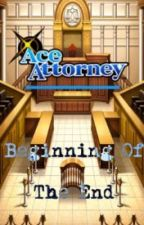 Ace Attorney: Beginning of the End by AceAttorneyFan