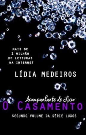 Acompanhante de Luxo (O Casamento) - Livro 2 (Completo até dia 31/03/2020) by LidiaMedeiros