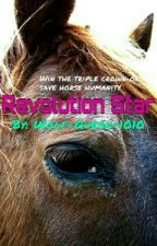 """Revolution Star (book two to """"The Mare in Red"""") by Wolf-Queen-1010"""