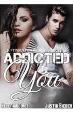 ADDICTED TO YOU  → Jelena FanFiction by justinpurposebieber
