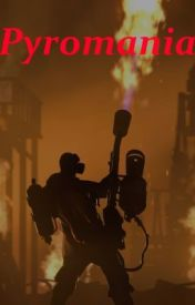 Pyromania (A TF2 Fanfic of sorts) by Thistlefang13