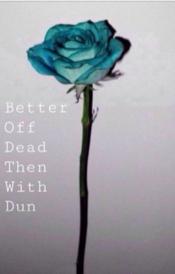 Better Off Dead Then With Dun -Joshler