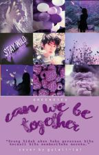 CAN WE BE TOGETHER ? ( SEHUN EXO FANFICTION ) by obadp_