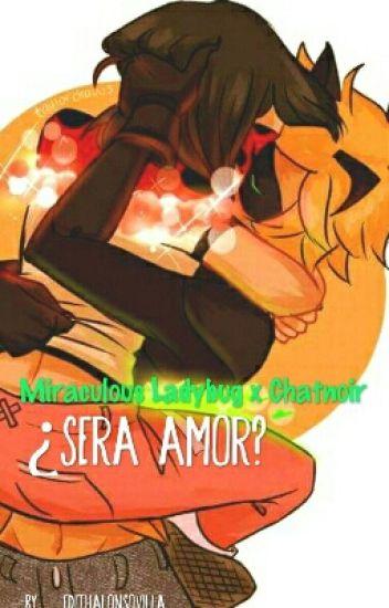 ~¿Sera Amor?~ Miraculous Ladybug Y Chatnoir❤