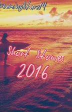 Short Stories 2016 by DreamingStarz14