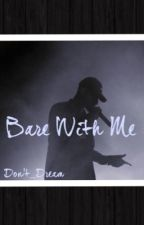 Bare With Me by DONT_Dream