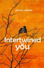 Intertwined To You (Complete) by JeromeCaliente
