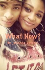 What Now? | Armani & Fifth Harmony Fanfiction by _arianna_katelyn